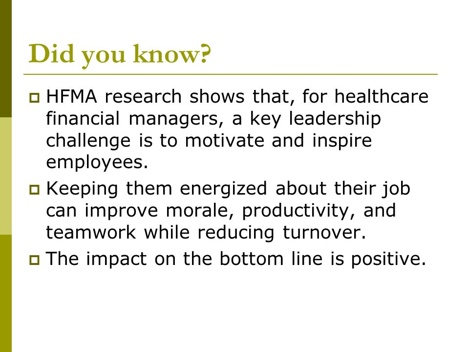 Did you know HFMA research shows that, for healthcare financial managers, a key leadership challenge is to motivate and inspire employees.
