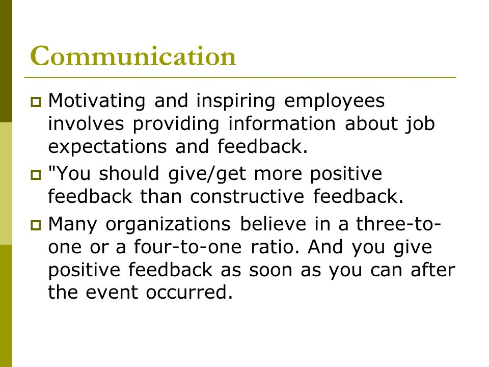 Communication Motivating and inspiring employees involves providing information about job expectations and feedback.