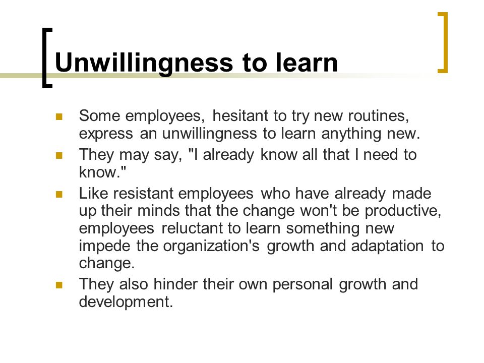 Unwillingness to learn