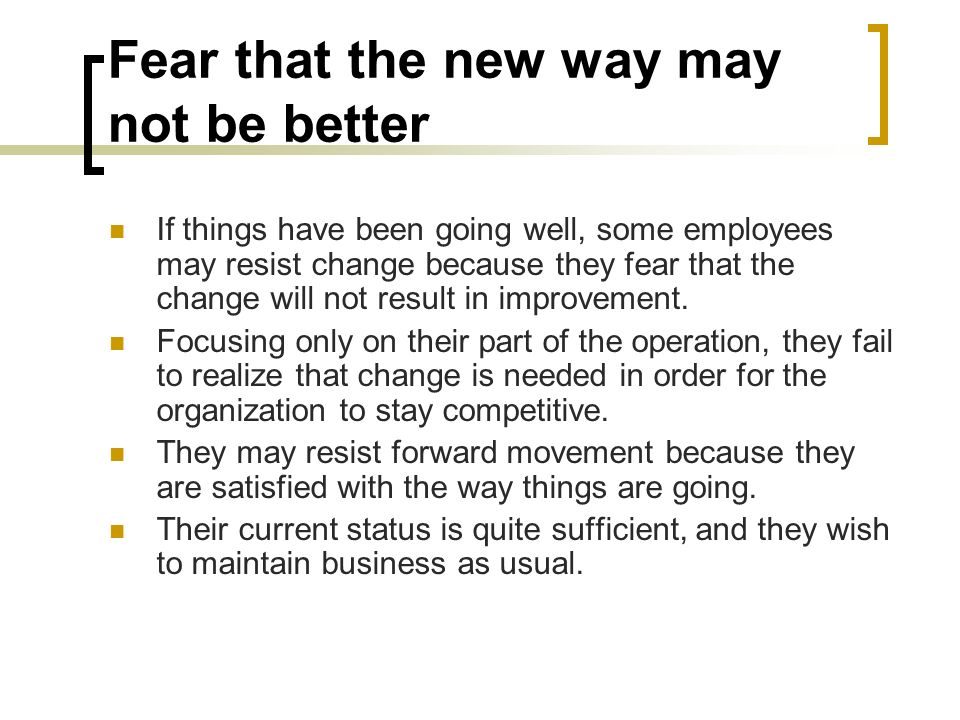 Fear that the new way may not be better