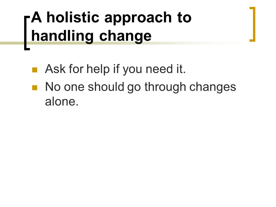 A holistic approach to handling change
