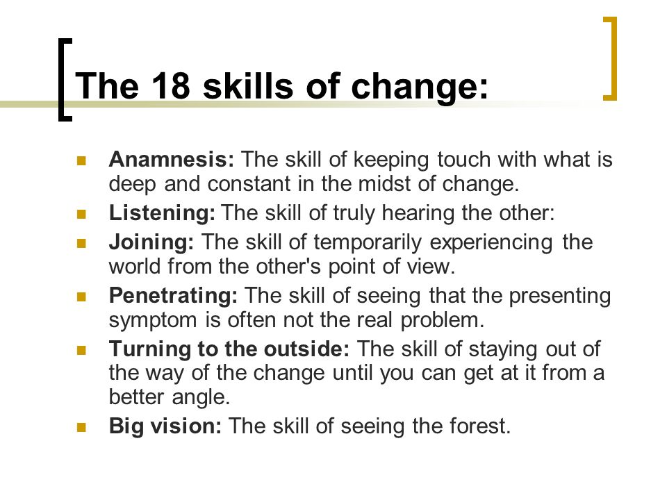 The 18 skills of change: Anamnesis: The skill of keeping touch with what is deep and constant in the midst of change.