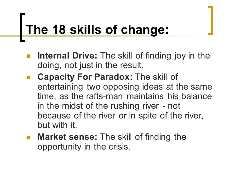 The 18 skills of change: Internal Drive: The skill of finding joy in the doing, not just in the result.