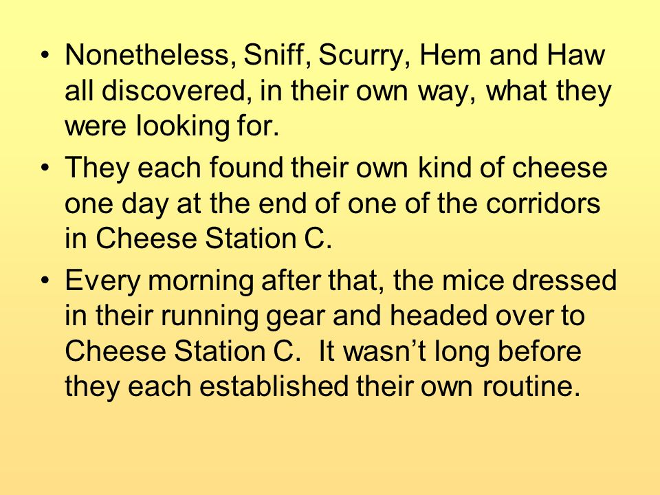Nonetheless, Sniff, Scurry, Hem and Haw all discovered, in their own way, what they were looking for.