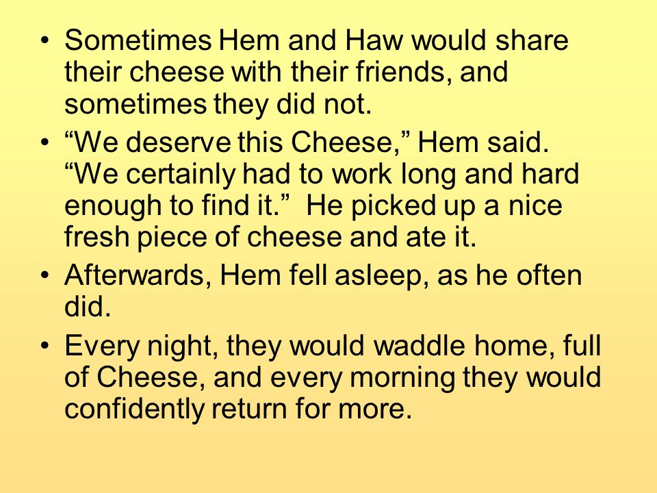 Sometimes Hem and Haw would share their cheese with their friends, and sometimes they did not.