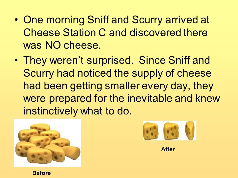 One morning Sniff and Scurry arrived at Cheese Station C and discovered there was NO cheese.