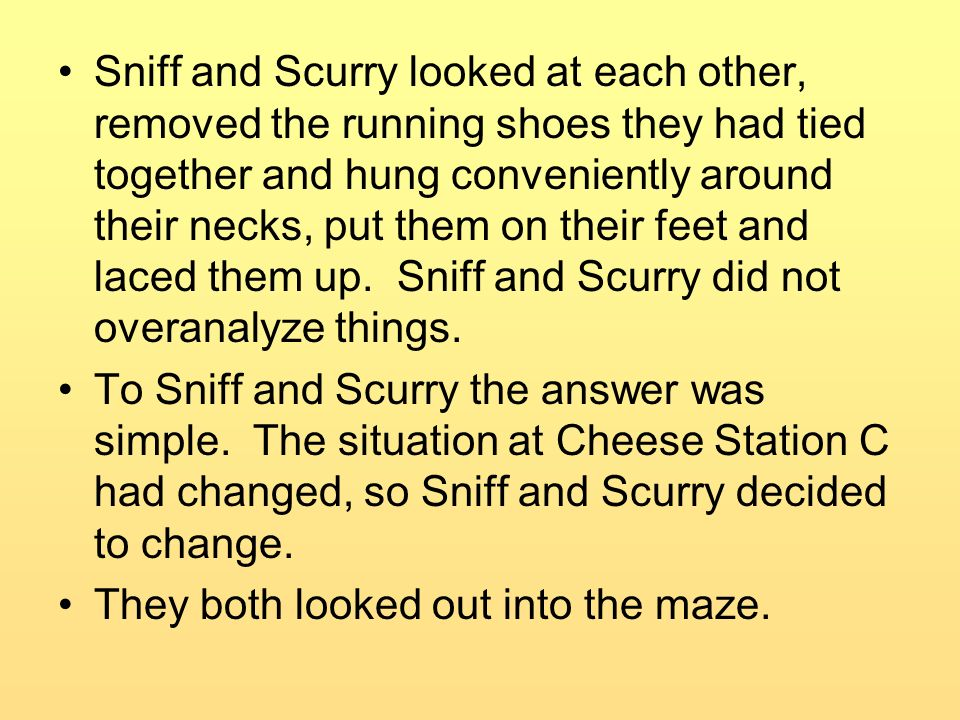 Sniff and Scurry looked at each other, removed the running shoes they had tied together and hung conveniently around their necks, put them on their feet and laced them up. Sniff and Scurry did not overanalyze things.