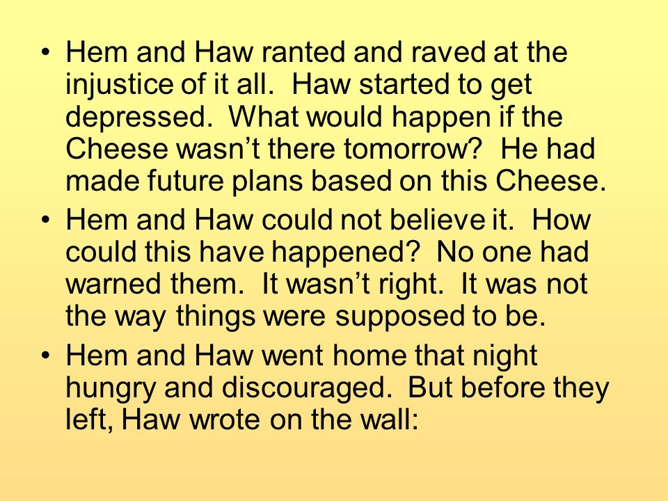 Hem and Haw ranted and raved at the injustice of it all