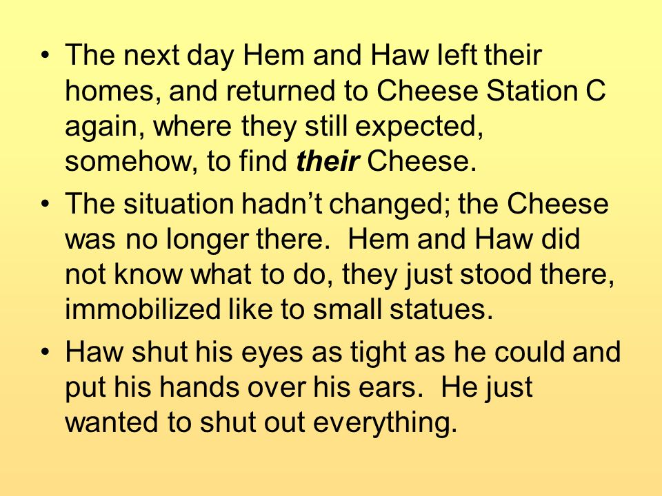 The next day Hem and Haw left their homes, and returned to Cheese Station C again, where they still expected, somehow, to find their Cheese.