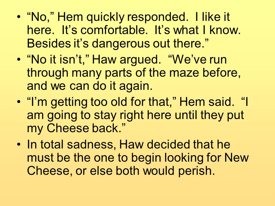 No, Hem quickly responded. I like it here. It's comfortable