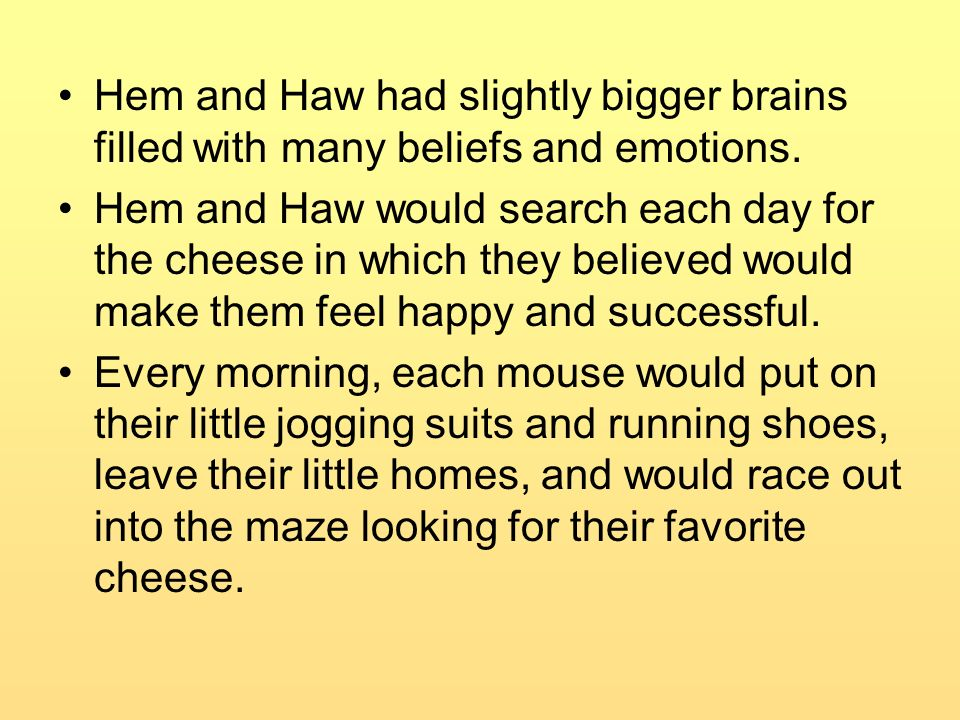 Hem and Haw had slightly bigger brains filled with many beliefs and emotions.