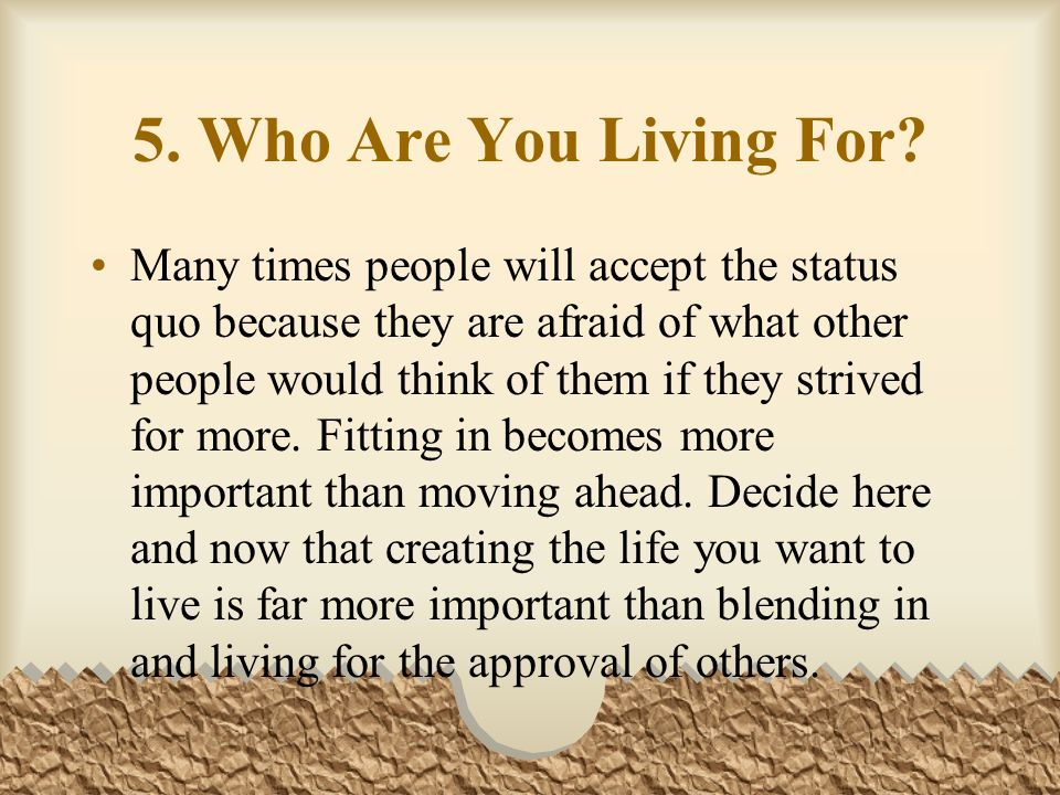 5. Who Are You Living For