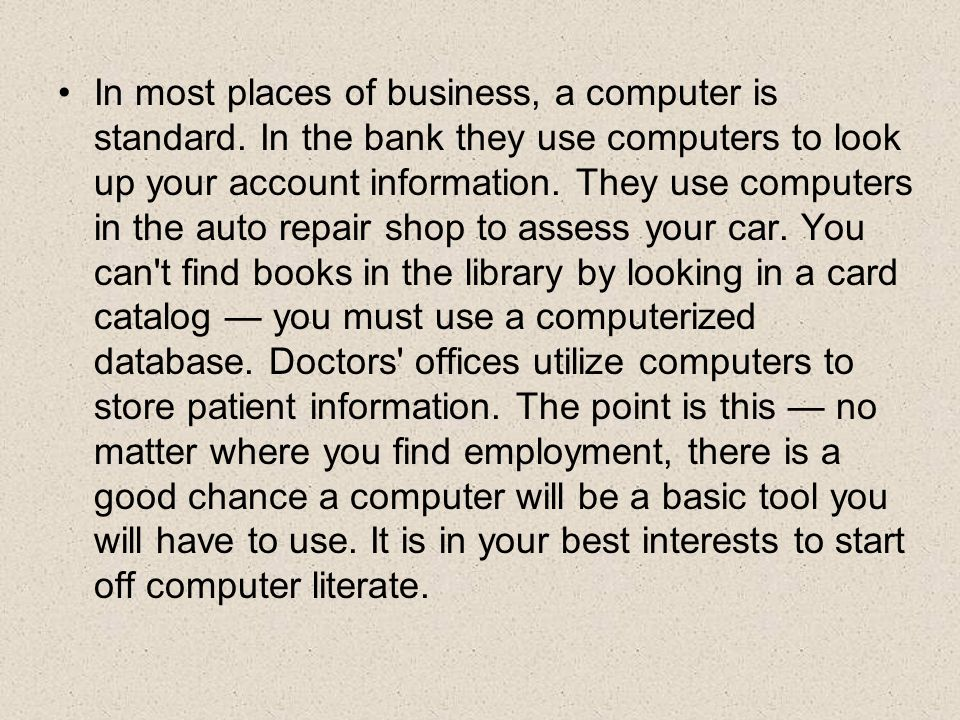 In most places of business, a computer is standard