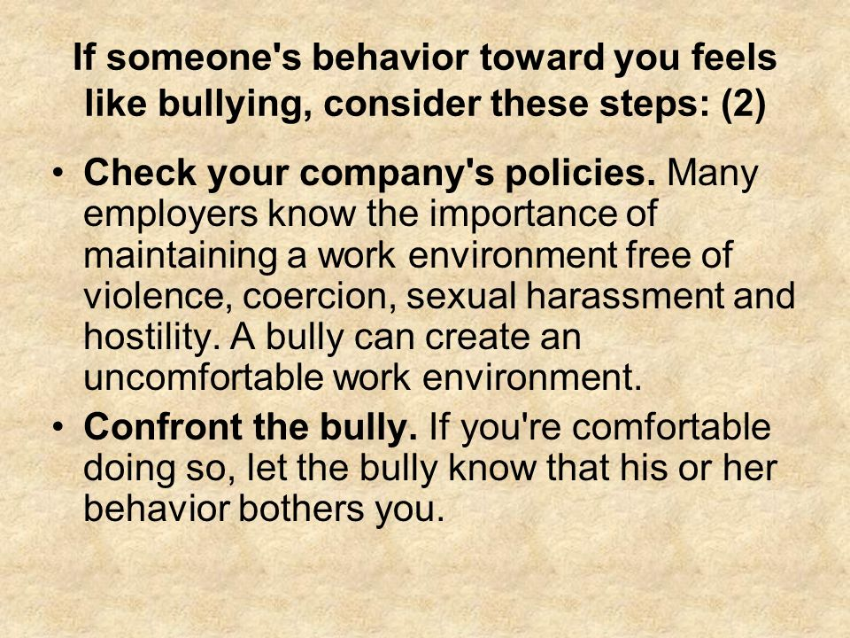 If someone s behavior toward you feels like bullying, consider these steps: (2)