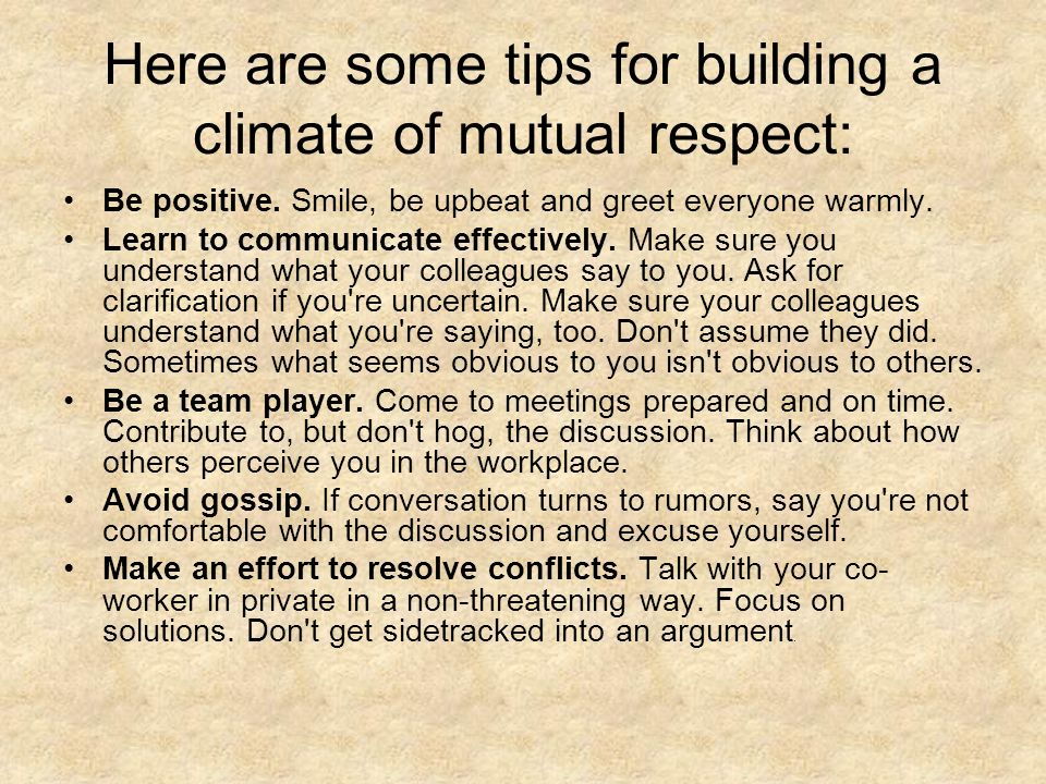 Here are some tips for building a climate of mutual respect: