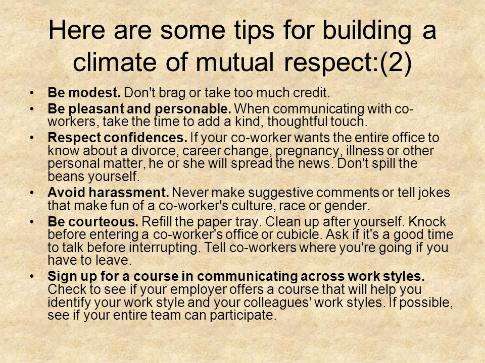 Here are some tips for building a climate of mutual respect:(2)