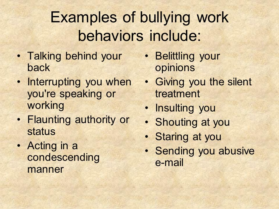 Examples of bullying work behaviors include: