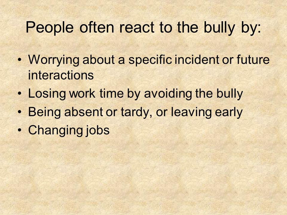 People often react to the bully by: