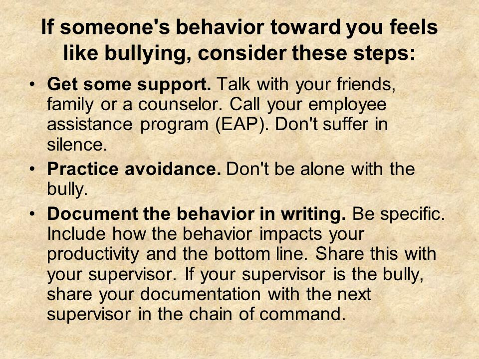 If someone s behavior toward you feels like bullying, consider these steps: