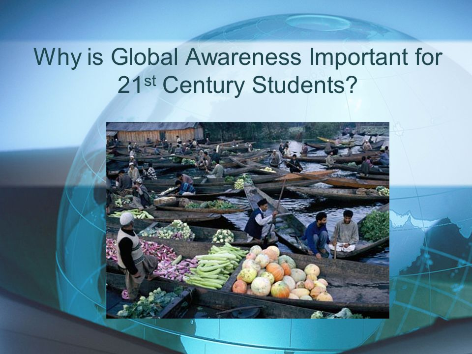 Why is Global Awareness Important for 21st Century Students