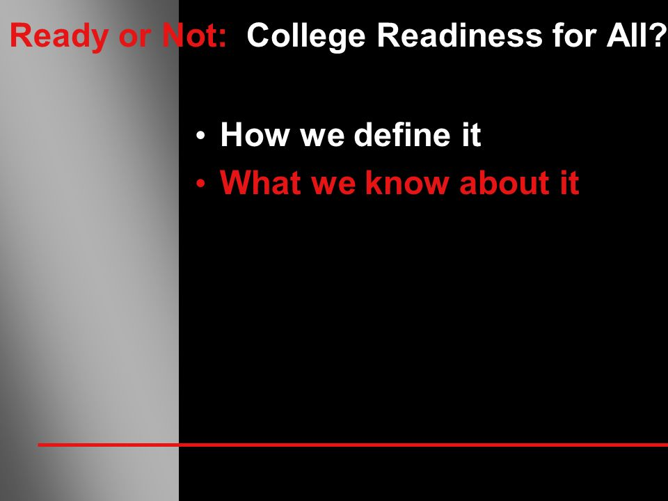 Ready or Not: College Readiness for All