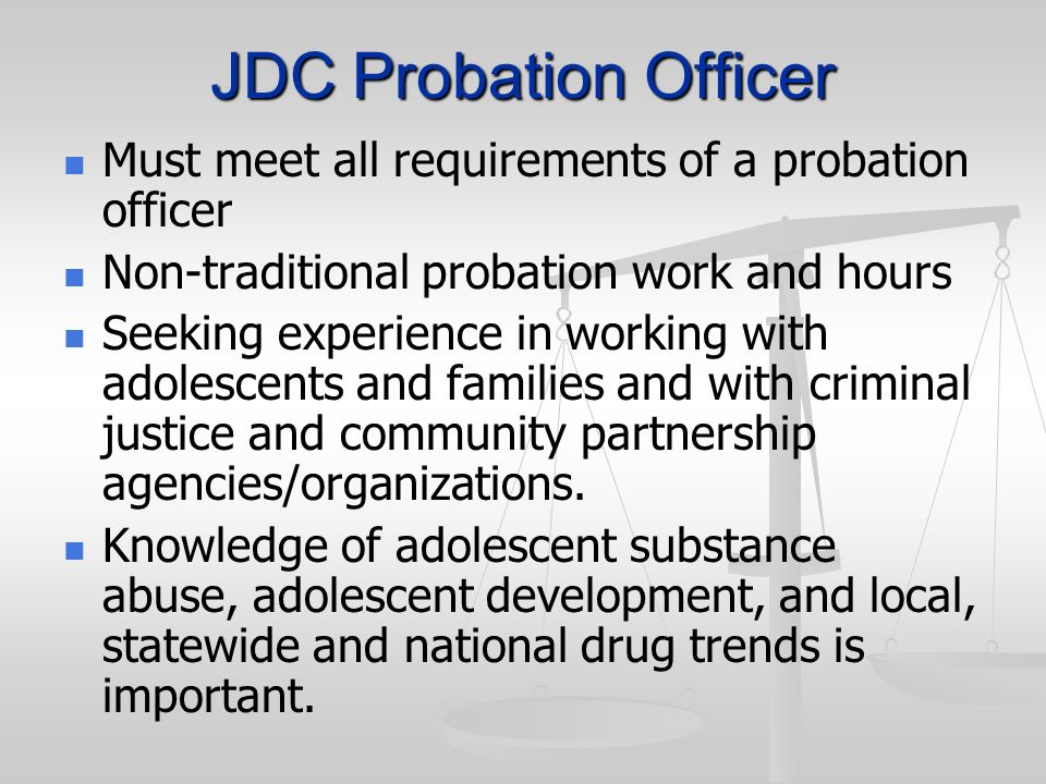 JDC Probation Officer Must meet all requirements of a probation officer. Non-traditional probation work and hours.