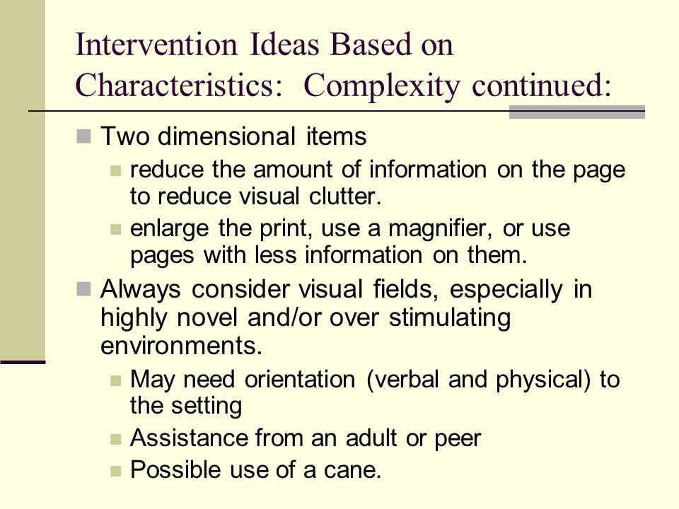 Intervention Ideas Based on Characteristics: Complexity continued: