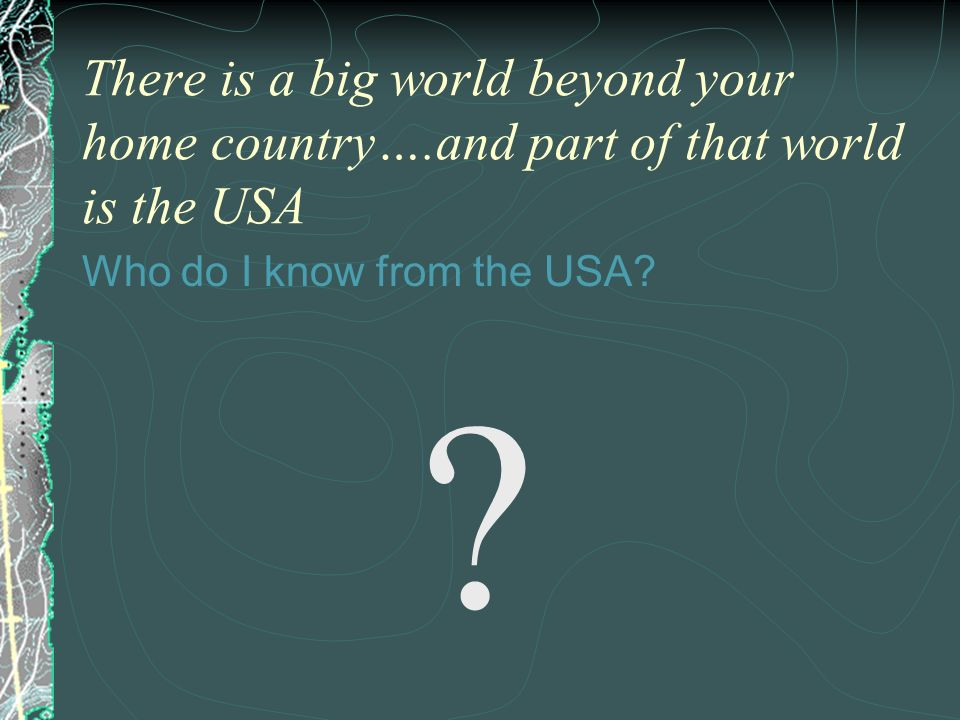 There is a big world beyond your home country…