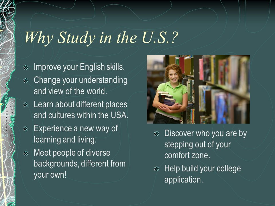 Why Study in the U.S. Improve your English skills.