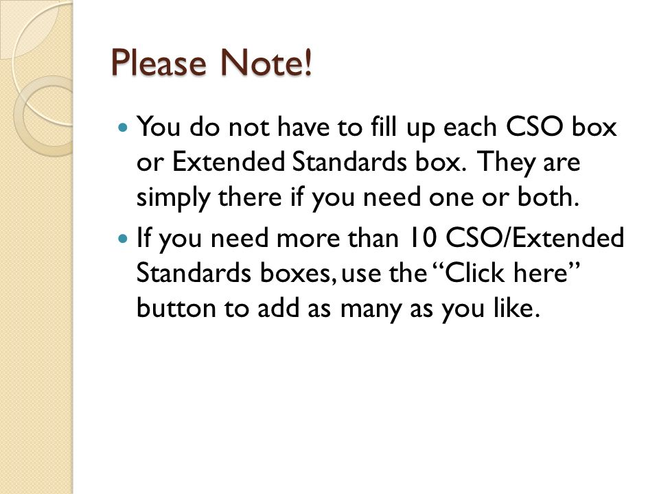 Please Note!You do not have to fill up each CSO box or Extended Standards box. They are simply there if you need one or both.