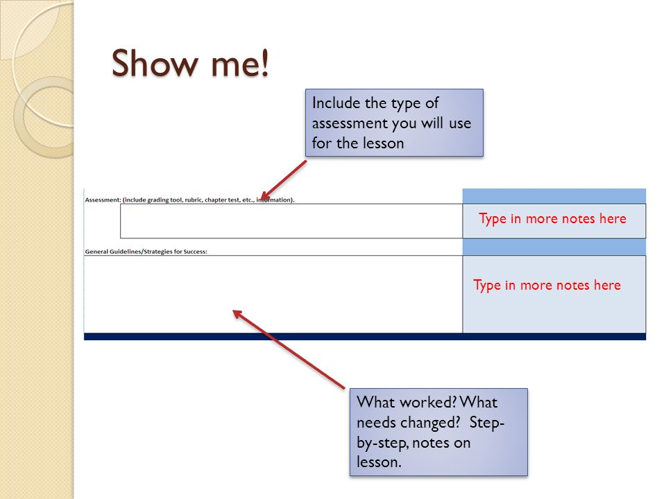 Show me! Include the type of assessment you will use for the lesson