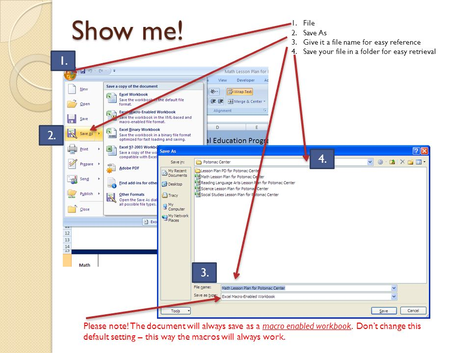 Show me! File. Save As. Give it a file name for easy reference. Save your file in a folder for easy retrieval.