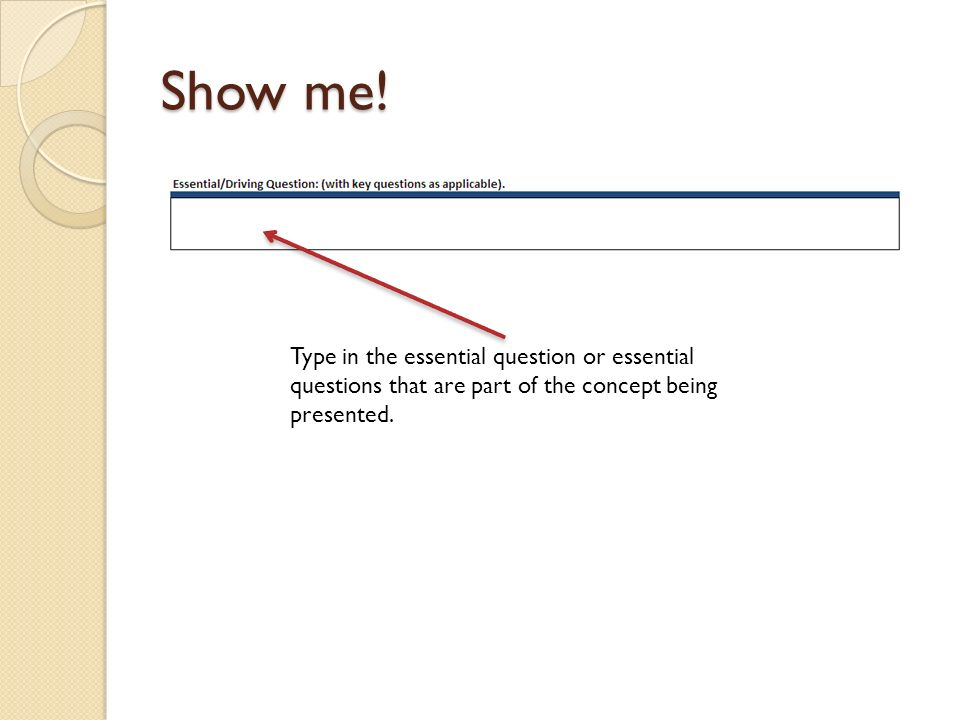 Show me!Type in the essential question or essential questions that are part of the concept being presented.