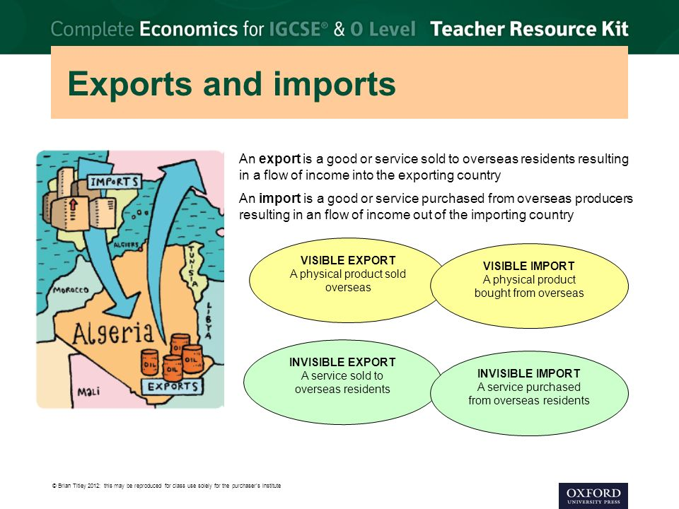 Exports and imports An export is a good or service sold to overseas residents resulting in a flow of income into the exporting country.