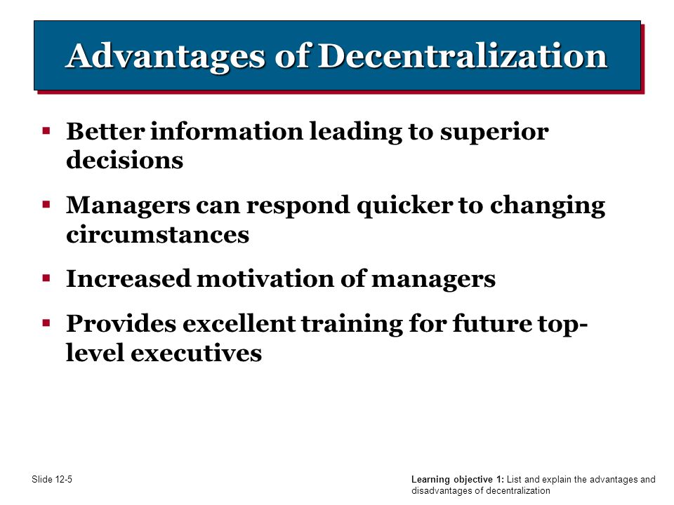 disadvantages of decentralisation Decentralisation consists of small plants or even microgenerators that  every  advantage that decentralisation offers, there is a disadvantage.