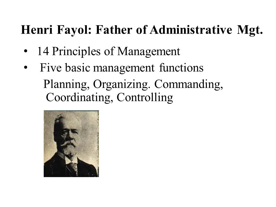 henry fayol father of modern management In the modern times one of the most important human activities is managing   henry fayol has been considered as the real father of modern management.