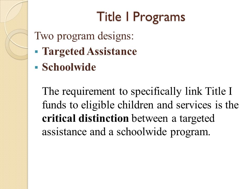 Title I Programs Two program designs: Targeted Assistance Schoolwide