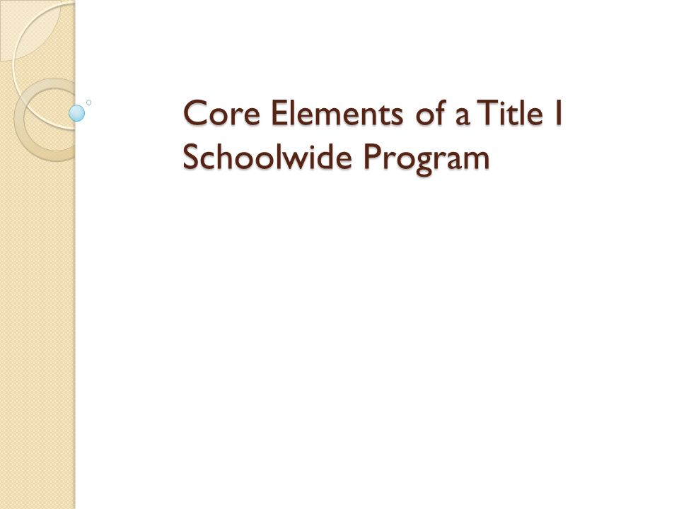 Core Elements of a Title I Schoolwide Program