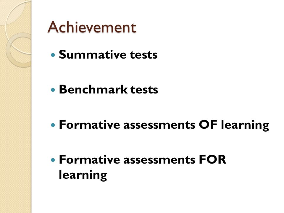 Achievement Summative tests Benchmark tests