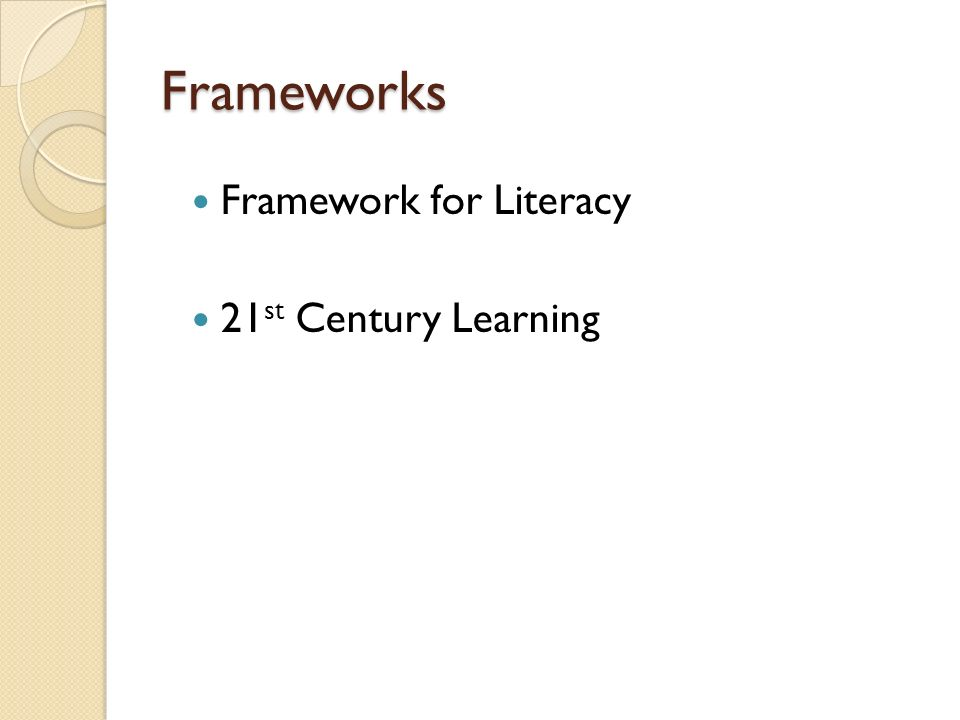 Frameworks Framework for Literacy 21st Century Learning