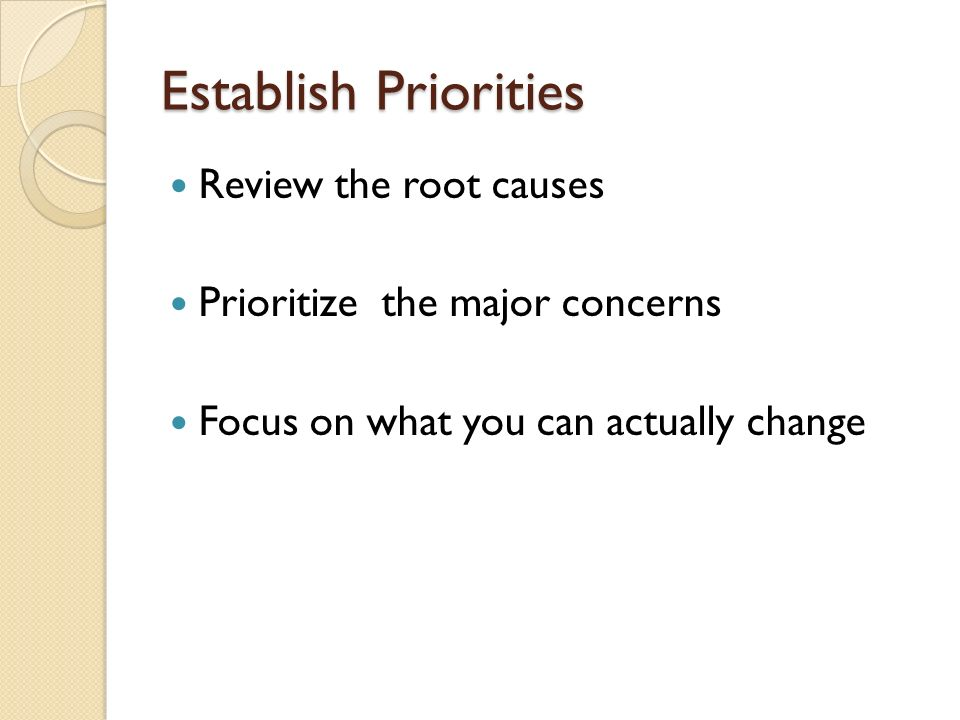 Establish Priorities Review the root causes