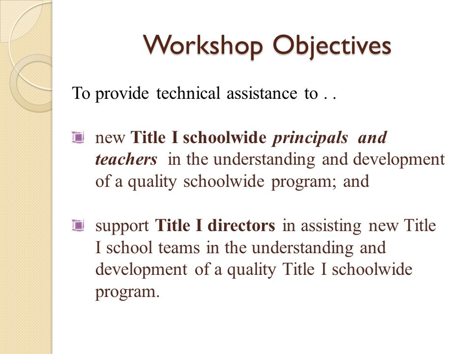 Workshop Objectives To provide technical assistance to . .