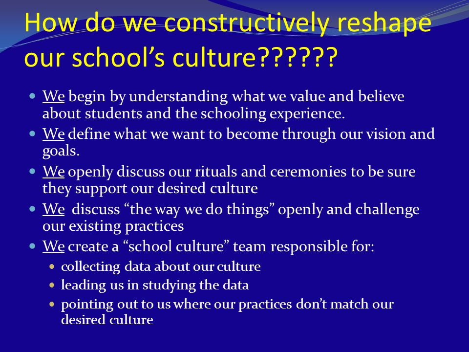 How do we constructively reshape our school's culture