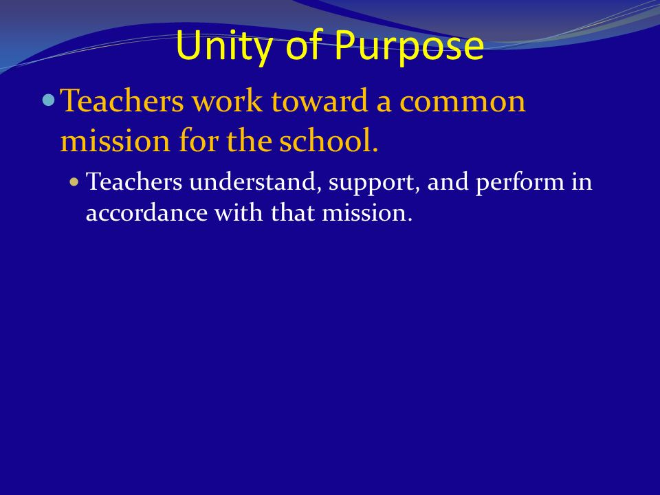 Unity of Purpose Teachers work toward a common mission for the school.