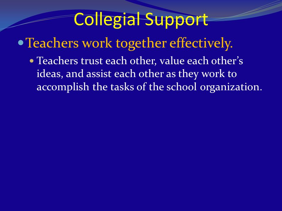 Collegial Support Teachers work together effectively.
