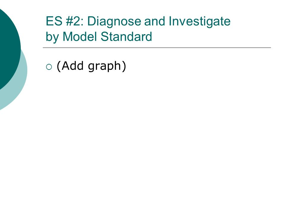 ES #2: Diagnose and Investigate by Model Standard