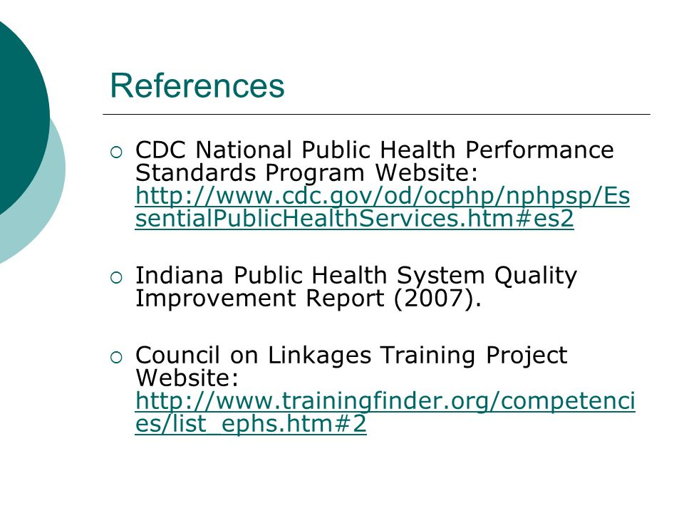 ReferencesCDC National Public Health Performance Standards Program Website: http://www.cdc.gov/od/ocphp/nphpsp/EssentialPublicHealthServices.htm#es2.