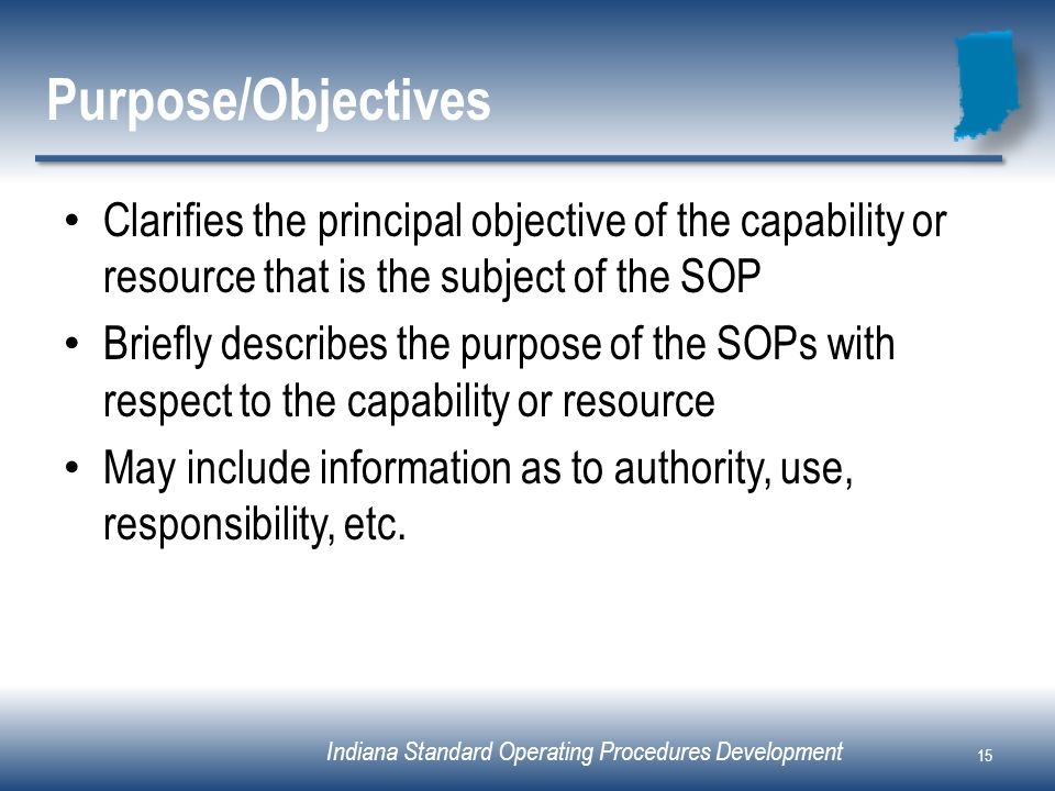 Purpose/ObjectivesClarifies the principal objective of the capability or resource that is the subject of the SOP.