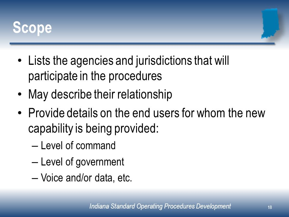ScopeLists the agencies and jurisdictions that will participate in the procedures. May describe their relationship.