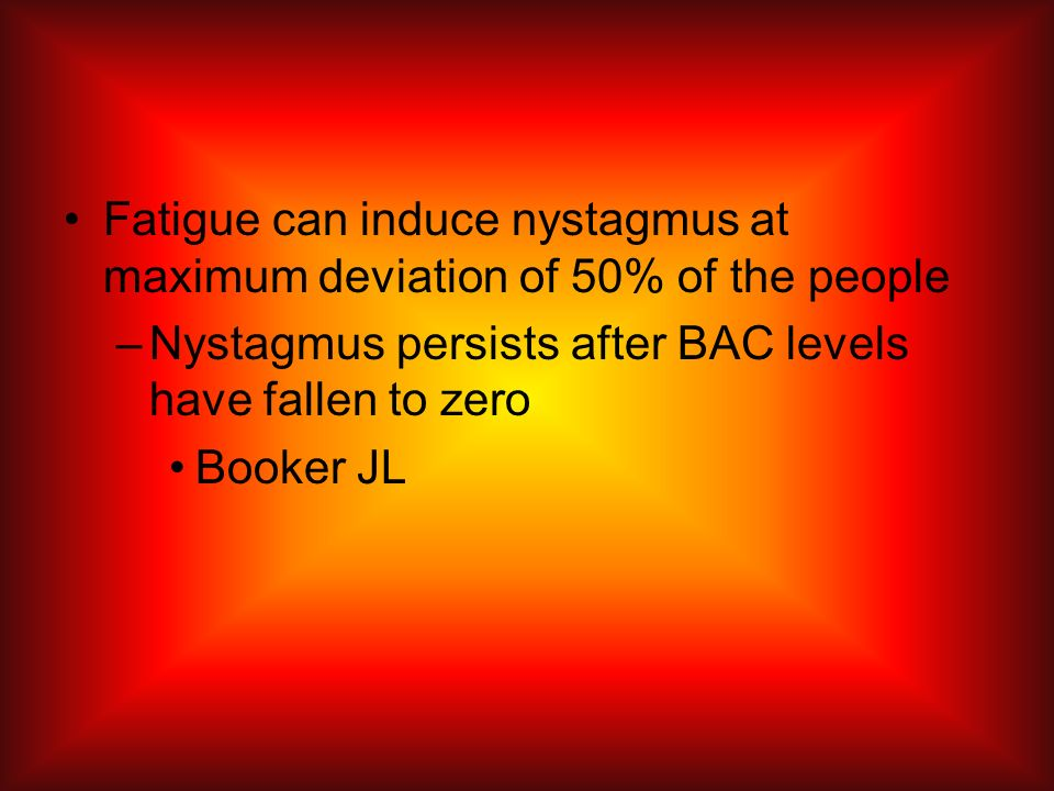 Fatigue can induce nystagmus at maximum deviation of 50% of the people